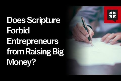 Does Scripture Forbid Entrepreneurs from Raising Big Money? // Ask Pastor John